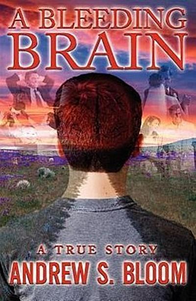 A Bleeding Brain: A True Story