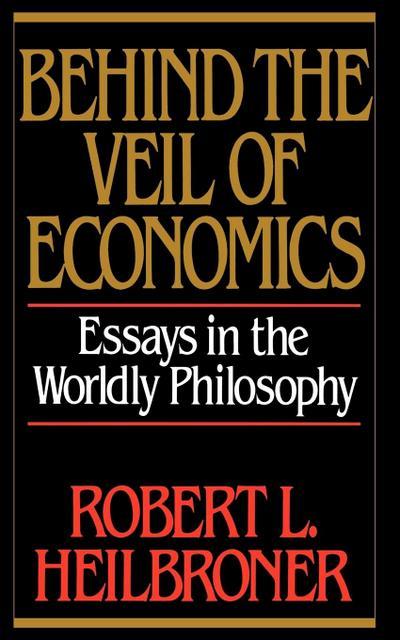 Behind The Veil Of Economics: Essays in the Worldly Philosophy - W. W. Norton - Taschenbuch, Englisch, Robert L. Heilbroner, ,
