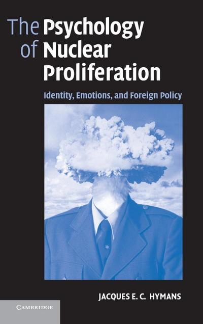 The Psychology of Nuclear Proliferation: Identity, Emotions and Foreign Policy