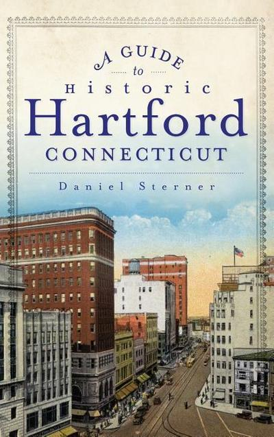 A Guide to Historic Hartford, Connecticut