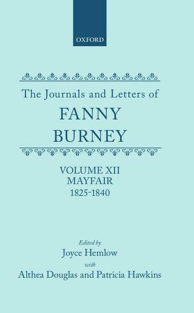The Journals and Letters of Fanny Burney (Madame D'Arblay) Volume XII: Mayfair 1825-1840: Letters 1355-1529
