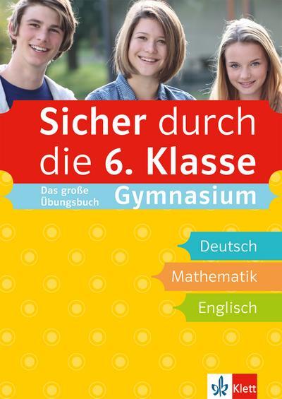 Klett Sicher durch die 6. Klasse - Deutsch, Mathematik, Englisch: sicher auf dem Gymnasium