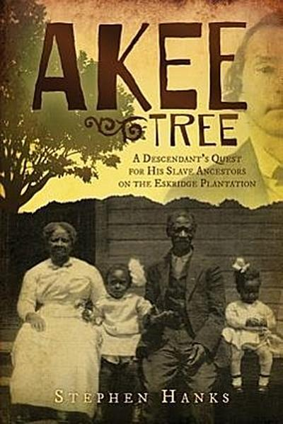 Akee Tree: A Descendant's Quest for His Slave Ancestors on the Eskridge Plantations