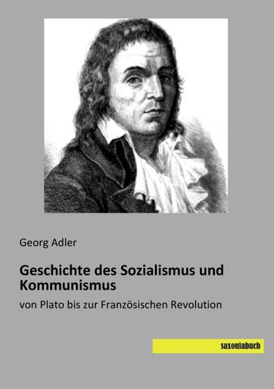 Geschichte des Sozialismus und Kommunismus: von Plato bis zur Franzoesischen Revolution