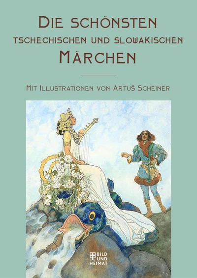 Die schönsten tschechischen und slowakischen Märchen; Mit Illustrationen von Artuš Scheiner; Ill. v. Scheiner, Artuš; Deutsch