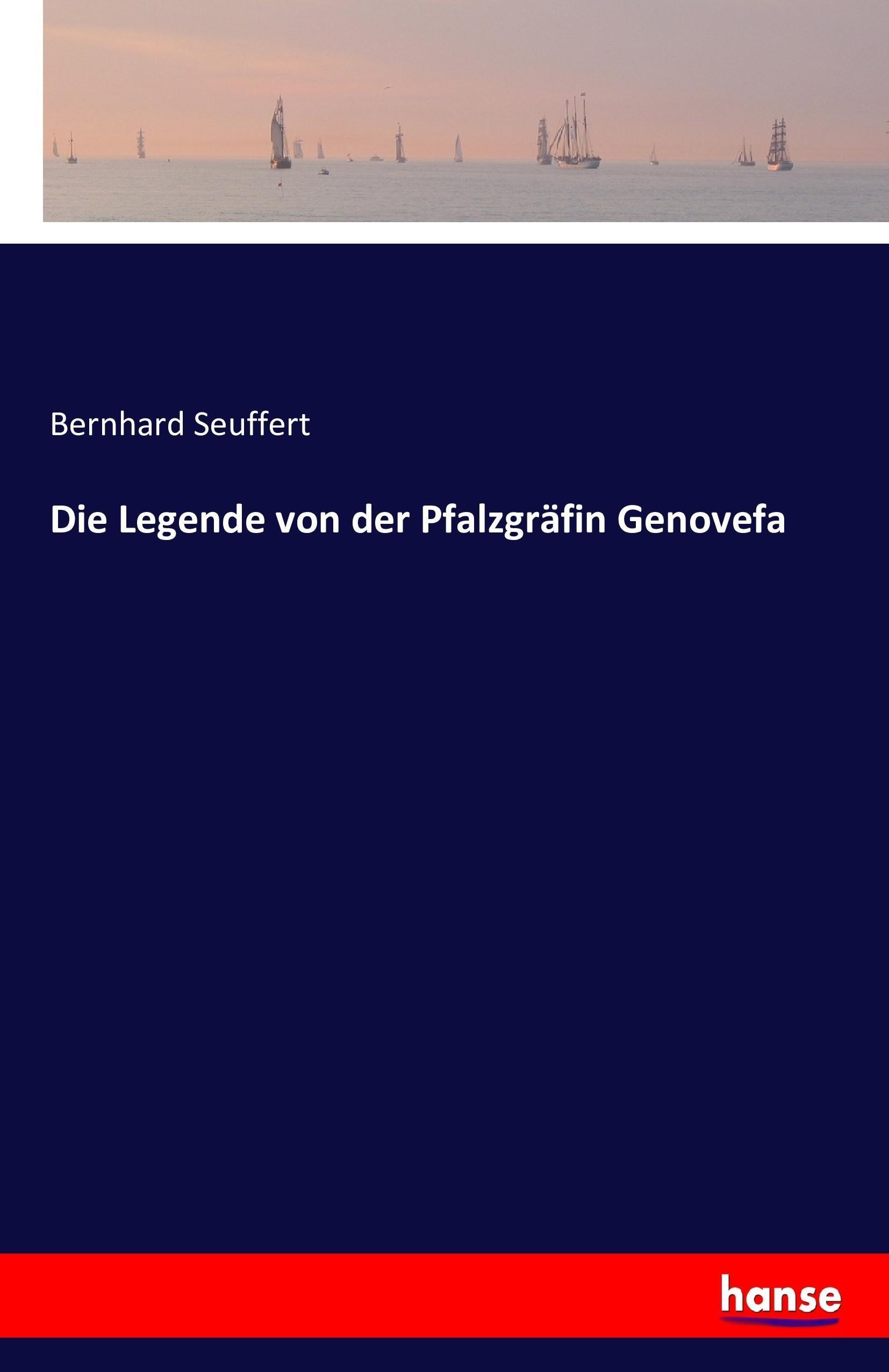 Die Legende von der Pfalzgräfin Genovefa | Bernhard Seuffert |  9783743358539
