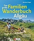 Das große Familienwanderbuch Allgäu: Die schö ...