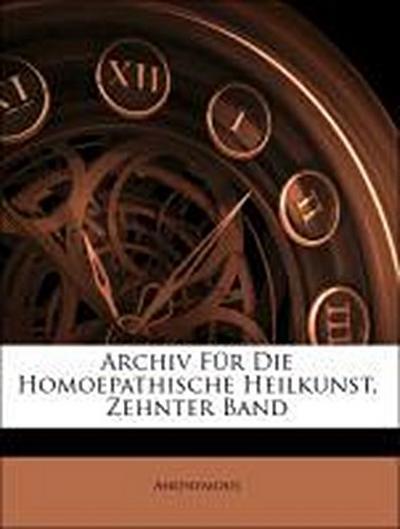 Archiv Für Die Homoepathische Heilkunst, Zehnter Band