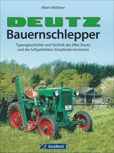 Deutz-Bauernschlepper: Typengeschichte und Technik des Elfer-Deutz und der luftgekühlten Einzylinderversionen