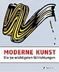 Moderne Kunst - Die 50 wichtigsten Stilrichtu ...