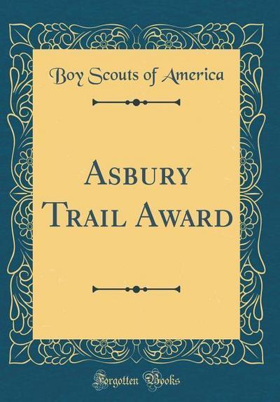 Asbury Trail Award (Classic Reprint)