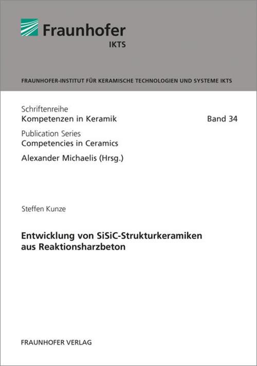Entwicklung von SiSiC-Strukturkeramiken aus Reaktionsharzbeton Steffen Kunze