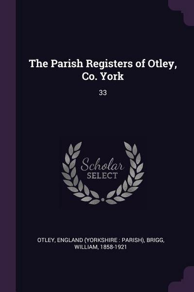 The Parish Registers of Otley, Co. York: 33