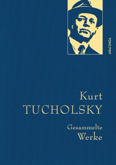 Kurt Tucholsky - Gesammelte Werke