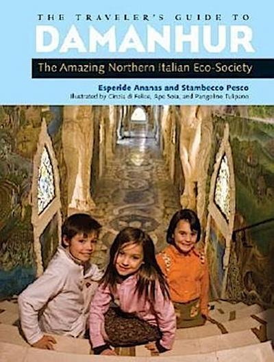 The Traveler's Guide to Damanhur: The Amazing Northern Italian Eco-Society