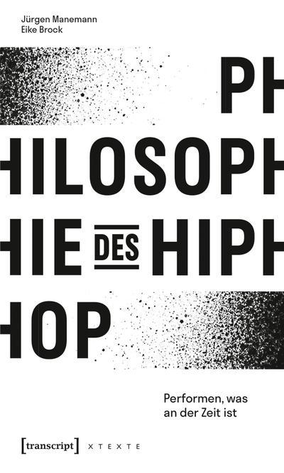 Philosophie des HipHop: Performen, was an der Zeit ist (X-Texte zu Kultur und Gesellschaft)