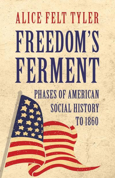 Freedom's Ferment - Phases of American Social History to 1860