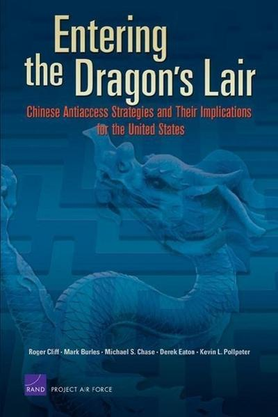 Entering the Dragon's Lair: Chinese Antiaccess Strategies and Their Implications for the United States