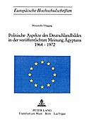Politische Aspekte des Deutschlandbildes in der veröffentlichten Meinung Ägyptens 1964-1972