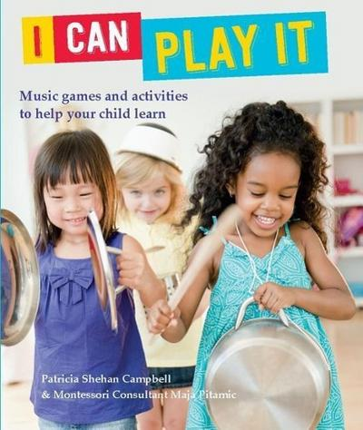 I Can Play It: Music Games and Activities to Help Your Child Learn