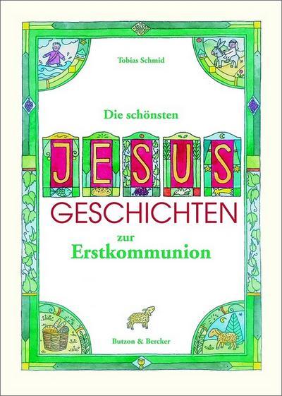 Die schönsten Jesus-Geschichten zur Erstkommunion - Butzon & Bercker - Gebundene Ausgabe, Deutsch, Tobias Schmid, ,