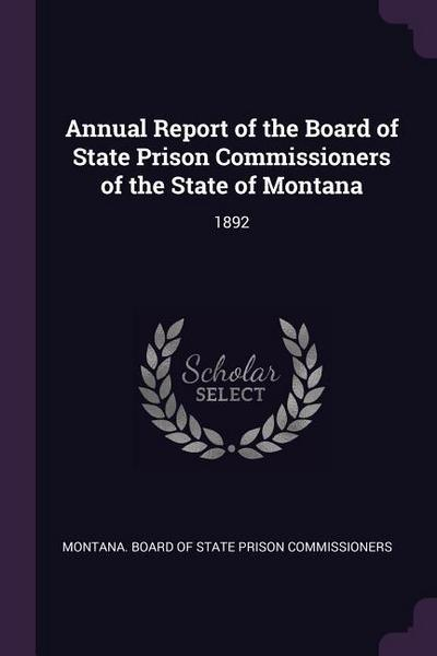 Annual Report of the Board of State Prison Commissioners of the State of Montana: 1892