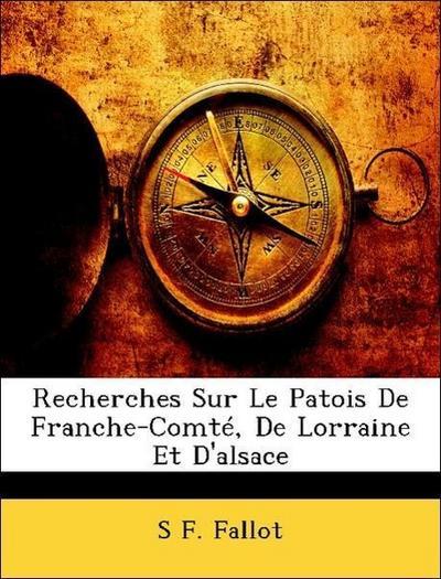 Fallot, S: Recherches Sur Le Patois De Franche-Comté, De Lor