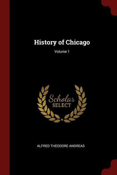History of Chicago; Volume 1