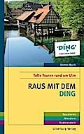 Raus mit dem DING; Tolle Touren rund um Ulm; Deutsch; Farbfotos und Karten