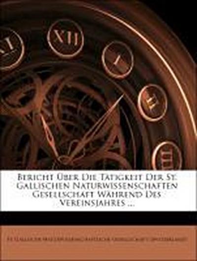 Bericht Über Die Tätigkeit Der St. Gallischen Naturwissenschaften Gesellschaft Während Des Vereinsjahres ...