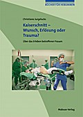 Kaiserschnitt - Wunsch, Erlösung oder Trauma?; Über das Erleben betroffener Frauen; Bücher für Hebammen; Deutsch