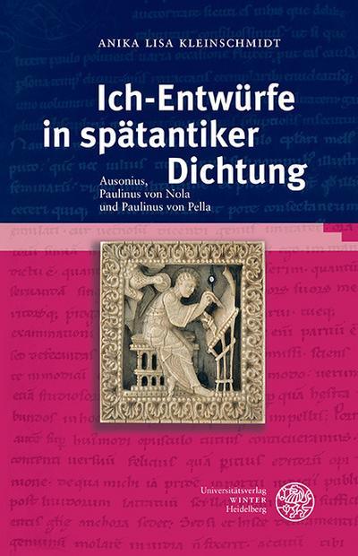 Ich-Entwürfe in spätantiker Dichtung: Ausonius, Paulinus von Nola und Paulinus von Pella (Bibliothek Der Klassischen Altertumswissenschaften, Neue Fol)