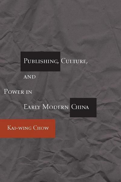 Publishing, Culture, and Power in Early Modern China