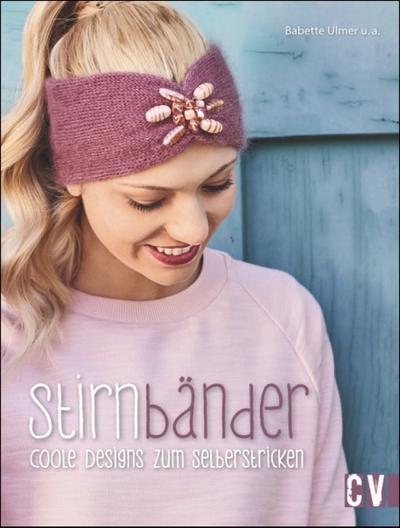 Stirnbänder; Coole Designs zum Selberstricken; Deutsch; durchgeh. farbig