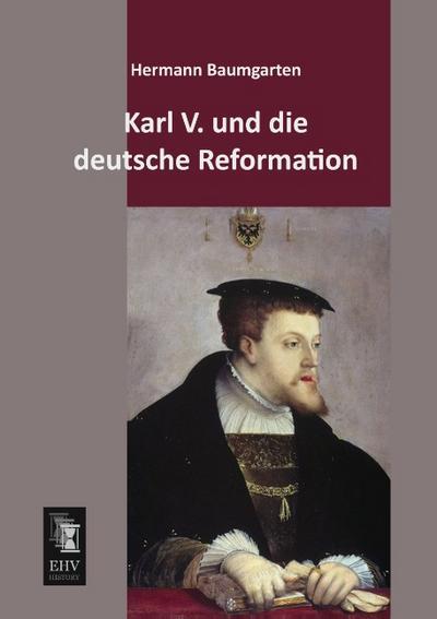Karl V. und die deutsche Reformation