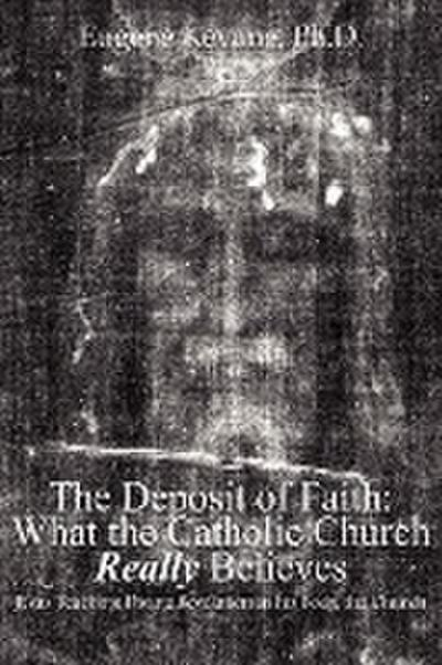 The Deposit of Faith: What the Catholic Church Really Believes: Jesus Teaching Divine Revelation in His Body, the Church