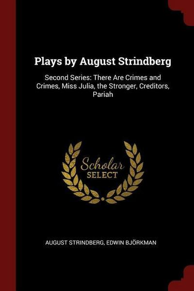 Plays by August Strindberg: Second Series: There Are Crimes and Crimes, Miss Julia, the Stronger, Creditors, Pariah