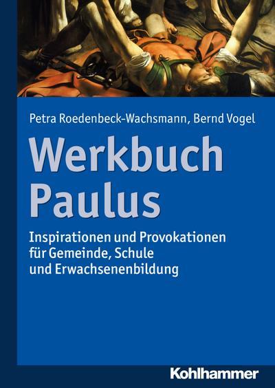 Werkbuch Paulus: Inspirationen und Provokationen für Gemeinde, Schule und Erwachsenenbildung