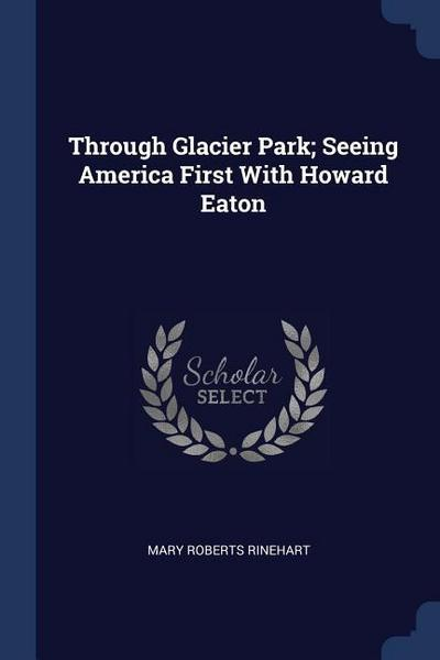 Through Glacier Park; Seeing America First with Howard Eaton