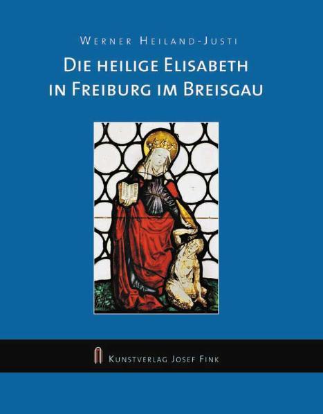 Die Heilige Elisabeth in Freiburg im Breisgau Werner Heiland-Justi