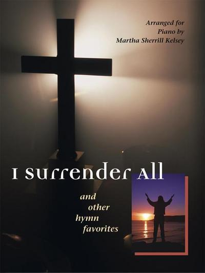 I Surrender All: And Other Hymn Favorites