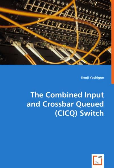 The Combined Input and Crossbar Queued (CICQ) Switch