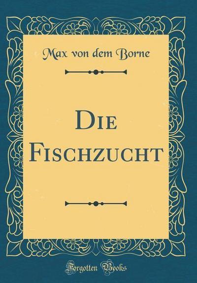 Die Fischzucht (Classic Reprint)
