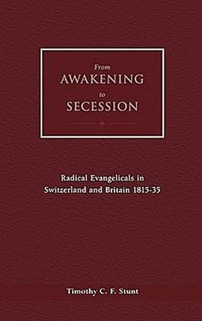 From Awakening to Secession: Radical Evangelicals in Switzerland and Britain, 1815-35