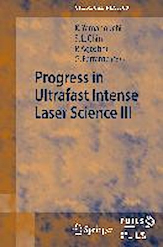 Progress in Ultrafast Intense Laser Science III, Kaoru Yamanouchi