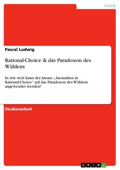 Rational-Choice & das Paradoxon des Wählens