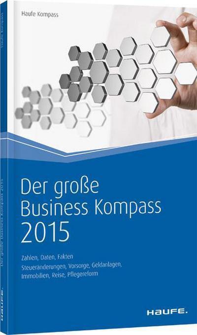 Der große Business Kompass 2015: Zahlen, Daten, Fakten (Haufe Kompass) - Haufe-Lexware - Taschenbuch, Deutsch, Haufe, Zahlen, Daten, Fakten, Zahlen, Daten, Fakten