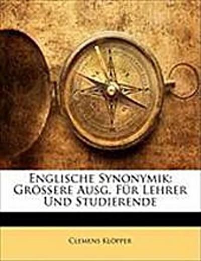 Englische Synonymik: Grssere Ausg. Fr Lehrer Und Studierende