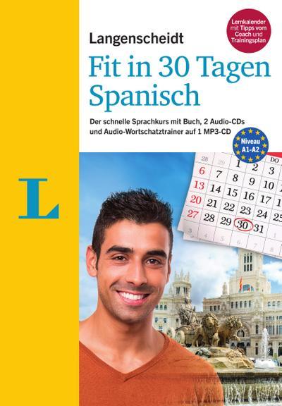 Langenscheidt Fit in 30 Tagen - Spanisch - Sprachkurs für Anfänger und Wiedereinsteiger: Der schnelle Sprachkurs mit Buch, 2 Audio-CDs, 1 MP3-CD und MP3-Download
