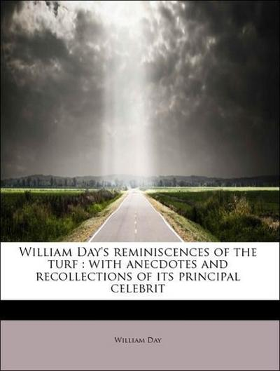 William Day's reminiscences of the turf : with anecdotes and recollections of its principal celebrit